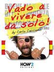 """Vado a Vivere da Solo! (ossia la mia versione riveduta e scorretta del """"Breve Manuale di Indipendenza Domestica"""" di Eleonora Galletti)"""