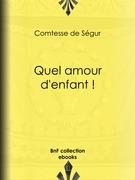 Comtesse de Ségur - Quel amour d'enfant !