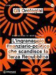 Gli Orologiai. L'ingranaggio finanziario-politico che scandisce la Terza Repubblica