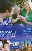 Midwife...to Mum! (Mills & Boon Medical) (Midwives On-Call, Book 5)
