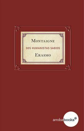 Montaigne y Erasmo. Dos humanistas sabios