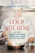 Four Kitchens: My Life Behind the Burner in New York, Hanoi, Tel Aviv, and Paris