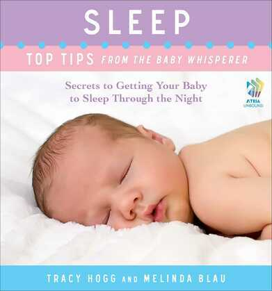 Sleep: Top Tips from the Baby Whisperer: Secrets to Getting Your Baby to Sleep Through the Night