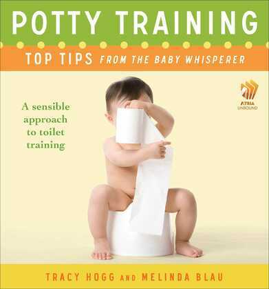 Potty Training: Top Tips From the Baby Whisperer: A Sensible Approach to Toilet Training