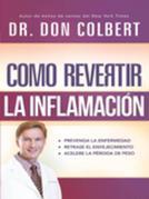 Cómo revertir la inflamación: Prevenga la enfermedad, retrase el envejecimiento, acelere la pérdida de peso