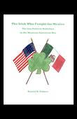 The Irish Who Fought for Mexico: The San Patricio Battalion in the Mexican-American War