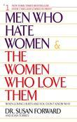 Susan Forward - Men Who Hate Women and the Women Who Love Them: When Loving Hurts And You Don't Know Why
