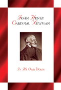 John Henry Cardinal Newman: In My Own Words
