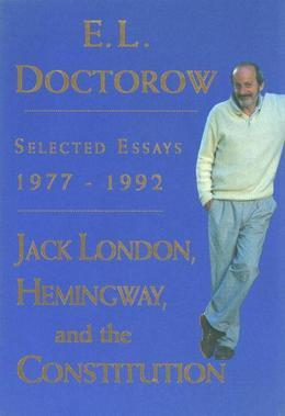 Jack London, Hemingway, and the Constitution:: Selected Essays, 1977-1992