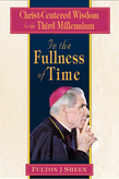 In the Fullness of Time: Christ-Centered Wisdom for the Third Millennium