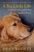 A Big Little Life: A Memoir of a Joyful Dog Named Trixie