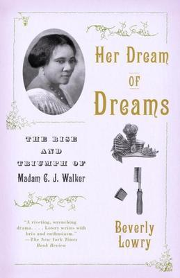 Her Dream of Dreams: The Rise and Triumph of Madam C. J. Walker