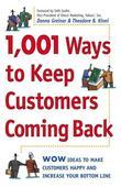 1,001 Ways to Keep Customers Coming Back: WOW Ideas That Make Customers Happy and Will Increase Your Bottom Line