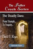The Fuller Creek Series; The Deadly Dare: From Triumph..., to Tragedy...