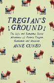 Tregian¿s Ground: The Life and Sometimes Secret Adventures of Francis Tregian, Gentleman and Musician