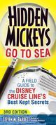 Hidden Mickeys Go To Sea: A Field Guide to the Disney Cruise Line's Best Kept Secrets 3rd edition