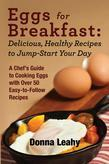 Eggs for Breakfast:  Delicious, Healthy Recipes to Jump-Start Your Day: A Chef's Guide to Cooking Eggs with Over 50 Easy-to-Follow Recipes