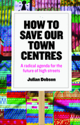How to save our town centres: A radical agenda for the future of high streets