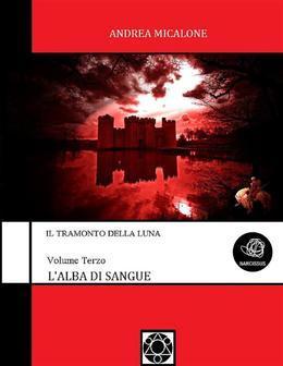 Il Tramonto Della Luna - Volume Terzo - L'Alba Di Sangue