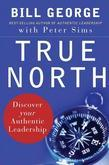 Bill George - True North: Discover Your Authentic Leadership