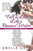 Fall in Love Like a Romance Writer: Your Favorite Novelists Share Their Secret Keys to a Long and Lasting Love