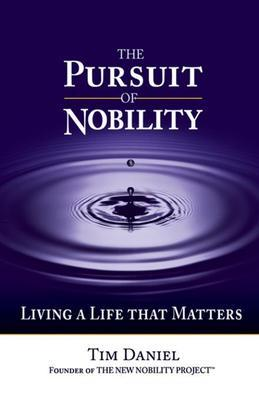 The Pursuit of Nobility: Living a Life That Matters