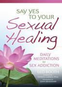 Say Yes to Your Sexual Healing: Daily Meditations for Overcoming Sex Addiction