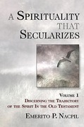 A Spirituality That Secularizes Volume 1: Discerning the Trajectory of the Spirit in the Old Testament