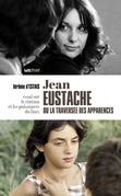 Jean Eustache ou la traversée des apparences