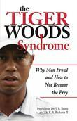 The Tiger Woods Syndrome: Why Men Prowl and How to Not Become the Prey