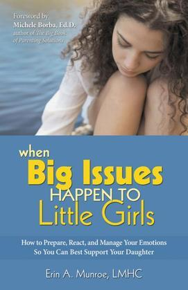 When Big Issues Happen to Little Girls: How to Prepare, React, and Manage Your Emotions So You Can Best Support Your Daughter