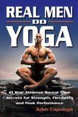 Real Men Do Yoga: 21 Star Athletes Reveal Their Secrets for Strength, Flexibility and Peak Performance