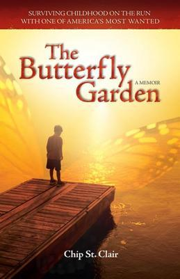 The Butterfly Garden: Surviving Childhood on the Run with One of America's Most Wanted