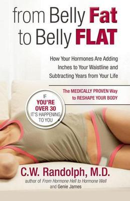 From Belly Fat to Belly Flat: How Your Hormones Are Adding Inches to Your Waist and Subtracting Years from Your Life -- the Medically Proven Way to Re