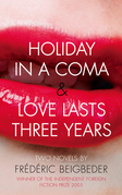 Holiday in a Coma & Love Lasts Three Years: two novels by Frédéric Beigbeder
