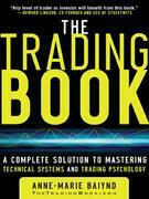 The Trading Book: A Complete Solution to Mastering Technical Systems and Trading Psychology: A Complete Solution to Mastering Technical Systems and Tr