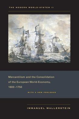 The Modern World-System II: Mercantilism and the Consolidation of the European World-Economy, 1600-1750