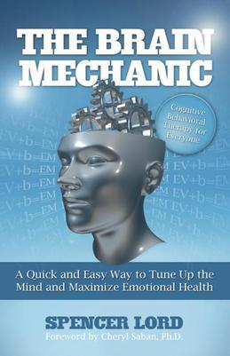 The Brain Mechanic: A Quick and Easy Way to Tune Up the Mind and Maximize Emotional Health