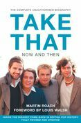 Take That – Now and Then: Inside the Biggest Comeback in British Pop History