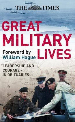The Times Great Military Lives: Leadership and Courage – from Waterloo to the Falklands in Obituaries