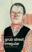Grub Street Irregular: Scenes from Literary Life