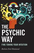 The Psychic Way: Fine-tuning Your Intuition