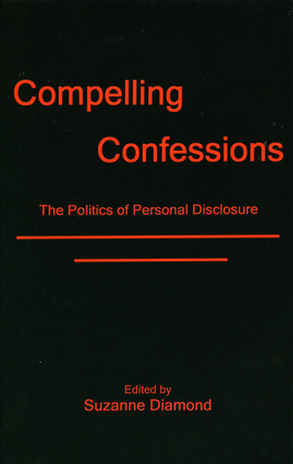 Compelling Confessions: The Politics of Personal Disclosure