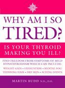 Why Am I So Tired?: Is your thyroid making you ill?