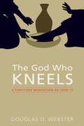The God Who Kneels: A Forty-Day Meditation on John 13