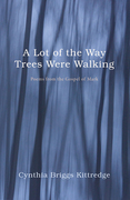 A Lot of the Way Trees Were Walking: Poems from the Gospel of Mark