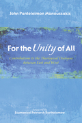 For the Unity of All: Contributions to the Theological Dialogue between East and West