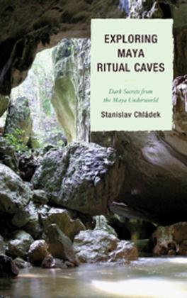 Exploring Maya Ritual Caves: Dark Secrets from the Maya Underworld