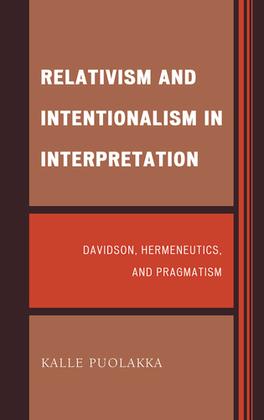 Relativism and Intentionalism in Interpretation: Davidson, Hermeneutics, and Pragmatism