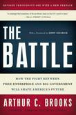The Battle: How the Fight between Free Enterprise and Big Government Will Shape America's Future